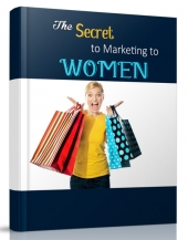 The Secret to Marketing to Women eBook with Private Label Rights