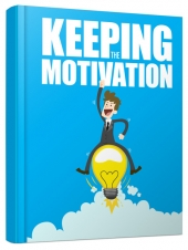 Keeping the Motivation eBook with Master Resell Rights/Giveaway Rights