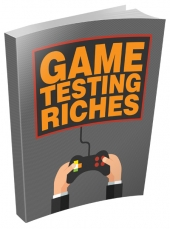Game Testing Riches eBook with Master Resell Rights/Giveaway Rights