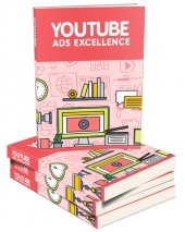 YouTube Ads Excellence eBook with Master Resell Rights/Giveaway Rights