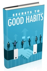 Secrets to Good Habits eBook with private label rights