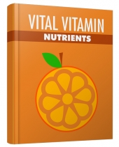 Vital Vitamin Nutrients eBook with Master Resell Rights/Giveaway Rights