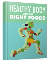 Healthy Body with The Right Foods eBook with Master Resell Rights
