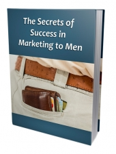 Secrets of Success in Marketing to Men eBook with Private Label Rights