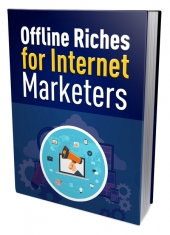 Offline Riches for Internet Marketers eBook with Private Label Rights