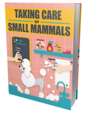 Taking Care Of Small Mammals eBook with Master Resell Rights/Giveaway Rights