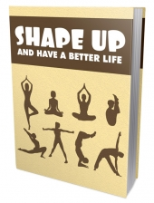 Shape Up And Have A Better Life eBook with Master Resell Rights/Giveaway Rights