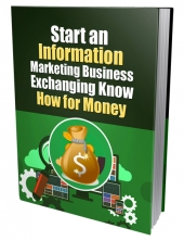 Start An Information Marketing Business Exchanging Know How For Money eBook with Private Label Rights