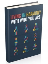 Living In Harmony With Who You Are eBook with Master Resell Rights/Giveaway Rights
