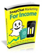 SnapChat Marketing For Income eBook with Master Resell Rights/Giveaway Rights