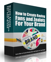 Create Raving Fans and Zealots For Your Brand eBook with Private Label Rights