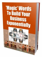 Magic Words To Build Your Business Exponentially eBook with Private Label Rights