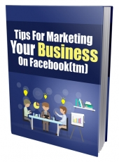 Tips For Marketing Your Business On Facebook eBook with Private Label Rights