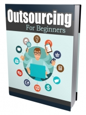 Outsourcing For Beginners eBook with Private Label Rights