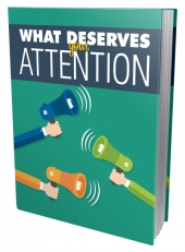 What Deserves Your Attention eBook with Master Resell Rights/Giveaway Rights