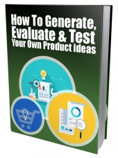 Generate, Evaluate & Test Your Own Product Ideas eBook with Private Label Rights