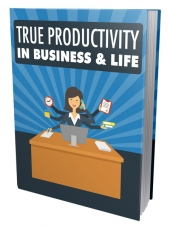 True Productivity in Business & Life eBook with Master Resell Rights/Giveaway Rights
