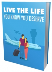 Live The Life You Know You Deserve eBook with Master Resell Rights/Giveaway Rights