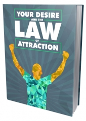 Your Desire and the Law of Attraction eBook with Master Resell Rights/Giveaway Rights