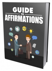 Guide To Affirmations eBook with Master Resell Rights/Giveaway Rights