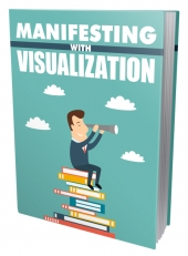 Manifesting With Visualization eBook with Master Resell Rights/Giveaway Rights