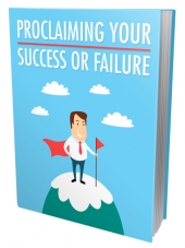 Proclaiming Your Success Or Failure eBook with Master Resell Rights/Giveaway Rights