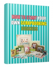 How to Start Your Own ScrapBooking Business eBook with Private Label Rights/Resell Rights