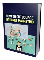 How To Outsource Internet Marketing eBook with Private Label Rights