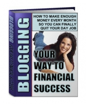 Blogging Your Way To Financial Success eBook with Private Label Rights/Giveaway Rights