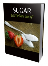 SUGAR - Is It The New Enemy eBook with Private Label Rights