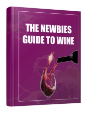 The Newbie Guide to Wine eBook with Private Label Rights/Resell Rights