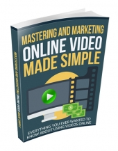 Mastering and Marketing Online-Video-Made-Simple eBook with Resell Rights Only