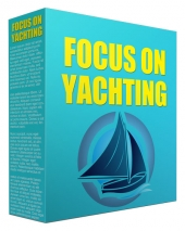 Focus On Yachting eBook with Private Label Rights/Resell Rights