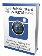 How To Build Your Brand With Instagram Images eBook with Master Resell Rights/Giveaway Rights