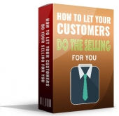 How To Let Your Customers Do Your Selling For You eBook with private label rights