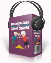 Blogging Cash For Senior Citizens Audio with Master Resell Rights