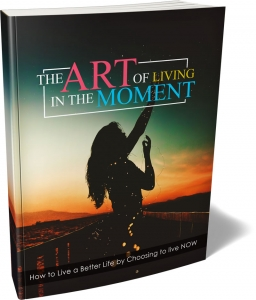 The Art Of Living In The Moment eBook with Master Resale Rights