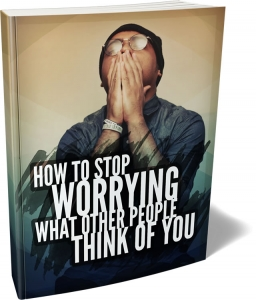 How To Stop Worrying What Other People Think of You ebook with Master Resale Rights