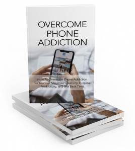 Overcome Phone Addiction ebook with Master Resale Rights