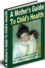 A Mothers Guide To Childs Health eBook with Master Resale Rights