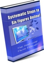 Systematic Steps To Six Figures Online! eBook with Master Resale Rights