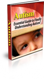 Autism - Essential Guide to Finally Understanding Autism! eBook with Master Resale Rights