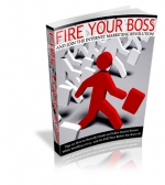 Fire Your Boss And Join The Internet Marketing Revolution! eBook with Private Label Rights