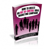 How To Create An Out-of-Control Viral Marketing Campaign! eBook with Private Label Rights