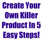 Create Your Own Killer Product In 5 Easy Steps! eBook with Private Label Rights
