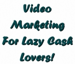 Video Marketing For Lazy Cash Lovers! eBook with Master Resale Rights