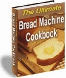 The Ultimate Bread Machine Cookbook eBook with Resell Rights