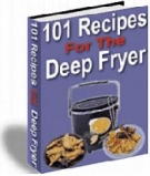 101 Recipes For The Deep Fryer eBook with Resell Rights