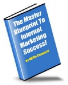 The Master Blueprint To Internet Marketing Success! eBook with Master Resell Rights
