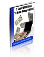 5 Super Easy Ways To Make Money Offline! eBook with Private Label Rights